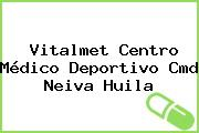 Vitalmet Centro Médico Deportivo Cmd Neiva Huila