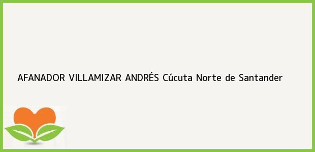 Teléfono, Dirección y otros datos de contacto para AFANADOR VILLAMIZAR ANDRÉS, Cúcuta, Norte de Santander, Colombia