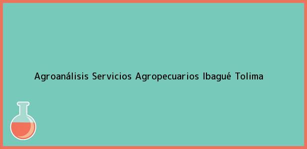 Teléfono, Dirección y otros datos de contacto para Agroanálisis Servicios Agropecuarios, Ibagué, Tolima, Colombia
