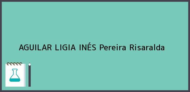 Teléfono, Dirección y otros datos de contacto para AGUILAR LIGIA INÉS, Pereira, Risaralda, Colombia