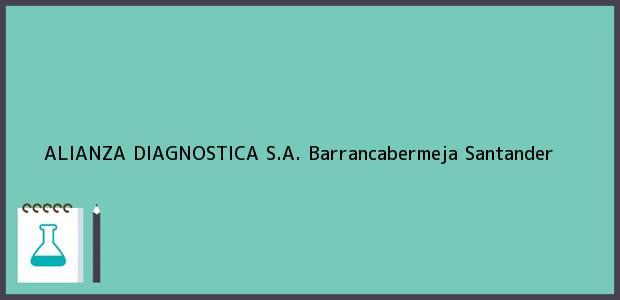 Teléfono, Dirección y otros datos de contacto para ALIANZA DIAGNOSTICA S.A., Barrancabermeja, Santander, Colombia