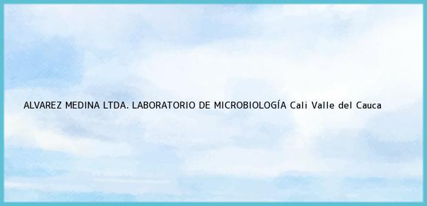 Teléfono, Dirección y otros datos de contacto para ALVAREZ MEDINA LTDA. LABORATORIO DE MICROBIOLOGÍA, Cali, Valle del Cauca, Colombia