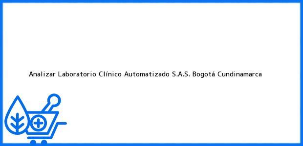 Teléfono, Dirección y otros datos de contacto para ANALIZAR LABORATORÍO CLÍNICO AUTOMATIZADO S.A.S., Bogotá, Cundinamarca, Colombia