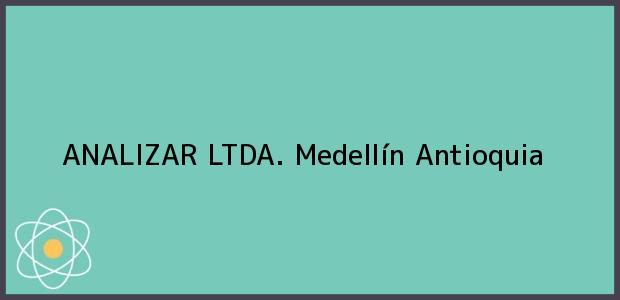 Teléfono, Dirección y otros datos de contacto para ANALIZAR LTDA., Medellín, Antioquia, Colombia