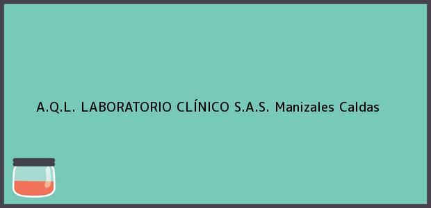Teléfono, Dirección y otros datos de contacto para A.Q.L. LABORATORIO CLÍNICO S.A.S., Manizales, Caldas, Colombia