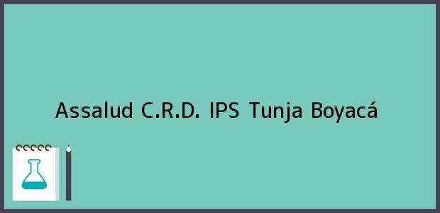Teléfono, Dirección y otros datos de contacto para Assalud C.R.D. IPS, Tunja, Boyacá, Colombia