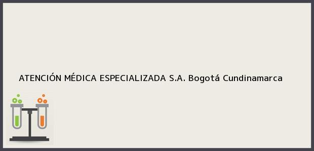 Teléfono, Dirección y otros datos de contacto para ATENCIÓN MÉDICA ESPECIALIZADA S.A., Bogotá, Cundinamarca, Colombia