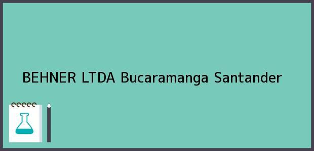 Teléfono, Dirección y otros datos de contacto para BEHNER LTDA, Bucaramanga, Santander, Colombia