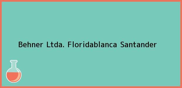 Teléfono, Dirección y otros datos de contacto para Behner Ltda., Floridablanca, Santander, Colombia