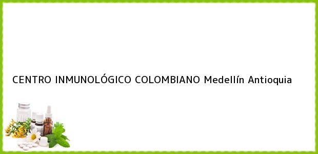 Teléfono, Dirección y otros datos de contacto para CENTRO INMUNOLÓGICO COLOMBIANO, Medellín, Antioquia, Colombia