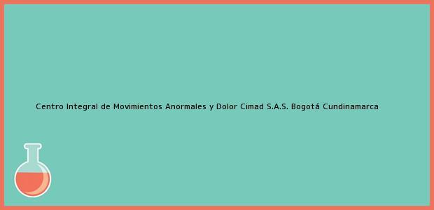Teléfono, Dirección y otros datos de contacto para Centro Integral de Movimientos Anormales y Dolor Cimad S.A.S., Bogotá, Cundinamarca, Colombia