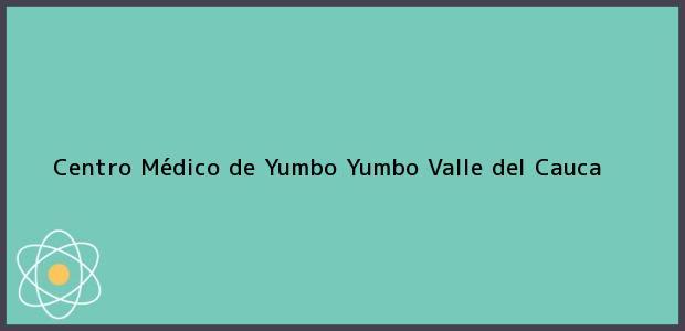 Teléfono, Dirección y otros datos de contacto para Centro Médico de Yumbo, Yumbo, Valle del Cauca, Colombia