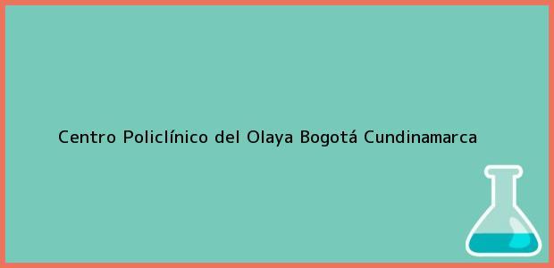 Teléfono, Dirección y otros datos de contacto para Centro Policlínico del Olaya, Bogotá, Cundinamarca, Colombia