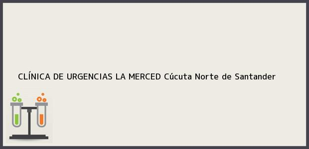 Teléfono, Dirección y otros datos de contacto para CLÍNICA DE URGENCIAS LA MERCED, Cúcuta, Norte de Santander, Colombia