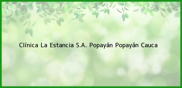Teléfono, Dirección y otros datos de contacto para Clínica La Estancia S.A. Popayán, Popayán, Cauca, Colombia