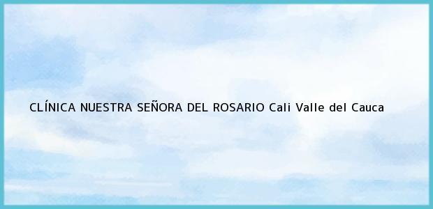 Teléfono, Dirección y otros datos de contacto para CLÍNICA NUESTRA SEÑORA DEL ROSARIO, Cali, Valle del Cauca, Colombia
