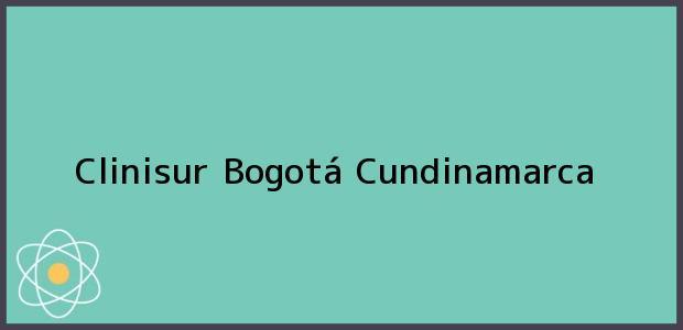Teléfono, Dirección y otros datos de contacto para Clinisur, Bogotá, Cundinamarca, Colombia