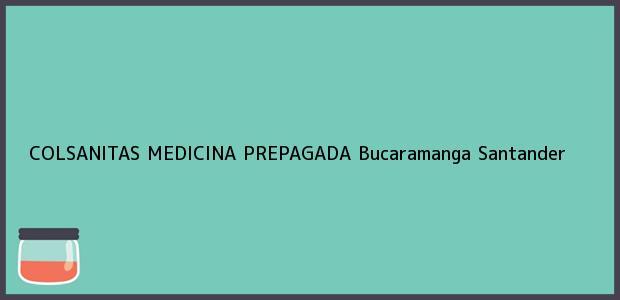 Teléfono, Dirección y otros datos de contacto para Colsanitas Medicina Prepagada, Bucaramanga, Santander, Colombia