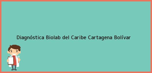 Teléfono, Dirección y otros datos de contacto para Diagnóstica Biolab del Caribe, Cartagena, Bolívar, Colombia
