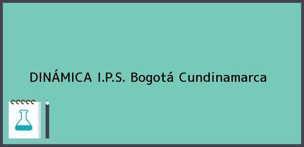 Teléfono, Dirección y otros datos de contacto para DINÁMICA I.P.S., Bogotá, Cundinamarca, Colombia