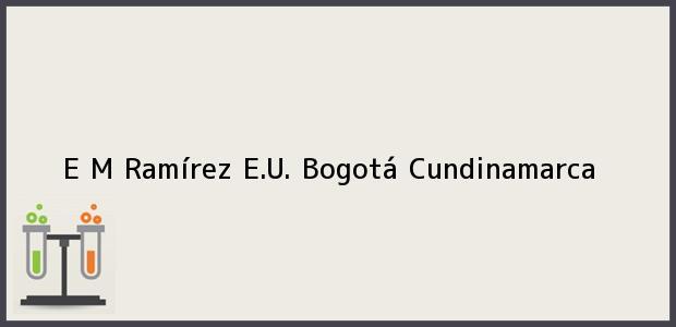 Teléfono, Dirección y otros datos de contacto para E M Ramírez E.U., Bogotá, Cundinamarca, Colombia