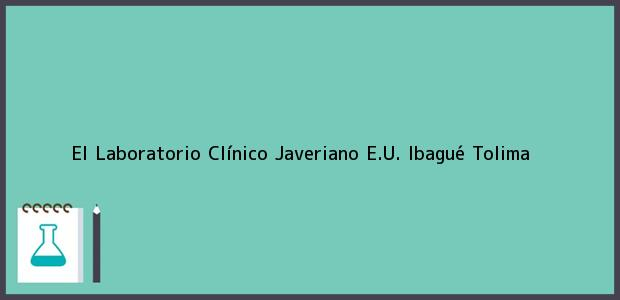 Teléfono, Dirección y otros datos de contacto para El Laboratorio Clínico Javeriano E.U., Ibagué, Tolima, Colombia
