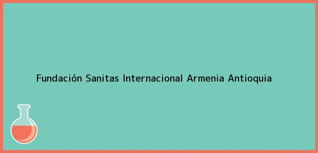 Teléfono, Dirección y otros datos de contacto para Fundación Sanitas Internacional, Armenia, Antioquia, Colombia
