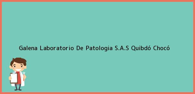 Teléfono, Dirección y otros datos de contacto para Galena Laboratorio De Patologia S.A.S, Quibdó, Chocó, Colombia