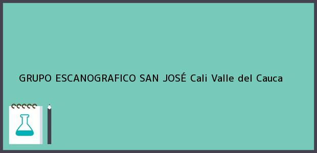 Teléfono, Dirección y otros datos de contacto para GRUPO ESCANOGRAFICO SAN JOSÉ, Cali, Valle del Cauca, Colombia