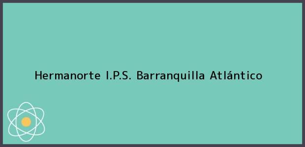 Teléfono, Dirección y otros datos de contacto para Hermanorte I.P.S., Barranquilla, Atlántico, Colombia