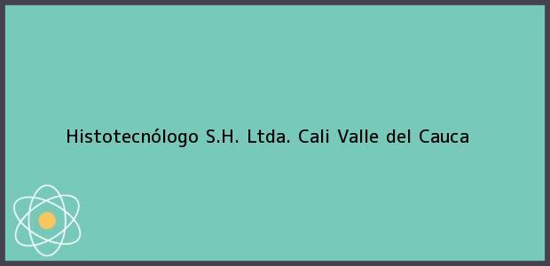 Teléfono, Dirección y otros datos de contacto para Histotecnólogo S.H. Ltda., Cali, Valle del Cauca, Colombia