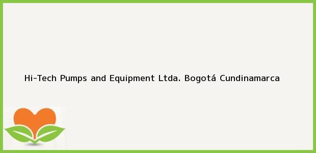 Teléfono, Dirección y otros datos de contacto para Hi-Tech Pumps and Equipment Ltda., Bogotá, Cundinamarca, Colombia