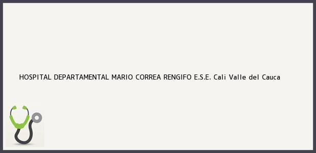 Teléfono, Dirección y otros datos de contacto para HOSPITAL DEPARTAMENTAL MARIO CORREA RENGIFO E.S.E., Cali, Valle del Cauca, Colombia