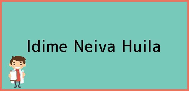 Teléfono, Dirección y otros datos de contacto para Idime, Neiva, Huila, Colombia