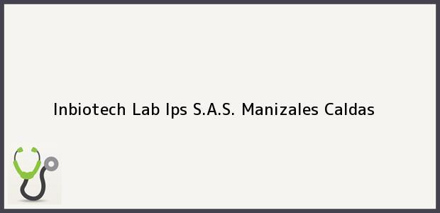Teléfono, Dirección y otros datos de contacto para Inbiotech Lab Ips S.A.S., Manizales, Caldas, Colombia