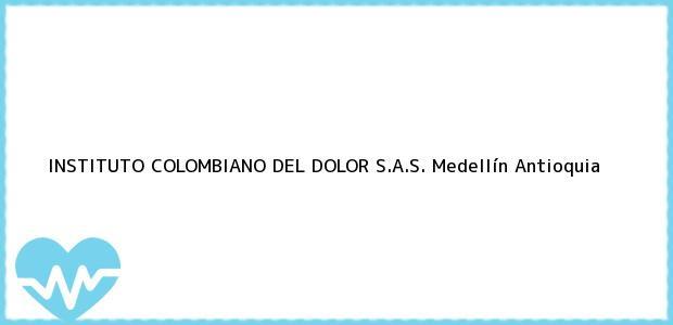 Teléfono, Dirección y otros datos de contacto para INSTITUTO COLOMBIANO DEL DOLOR S.A.S., Medellín, Antioquia, Colombia