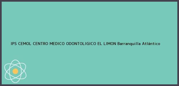 Teléfono, Dirección y otros datos de contacto para IPS CEMOL CENTRO MEDICO ODONTOLIGICO EL LIMON, Barranquilla, Atlántico, Colombia