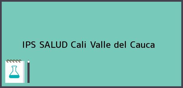 Teléfono, Dirección y otros datos de contacto para IPS SALUD, Cali, Valle del Cauca, Colombia