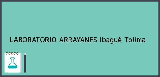 Teléfono, Dirección y otros datos de contacto para LABORATORIO ARRAYANES, Ibagué, Tolima, Colombia