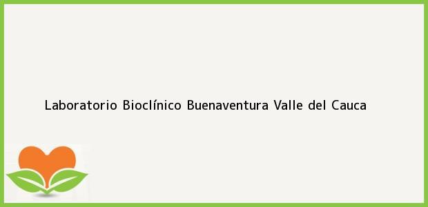 Teléfono, Dirección y otros datos de contacto para Laboratorio Bioclínico, Buenaventura, Valle del Cauca, Colombia