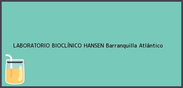 Teléfono, Dirección y otros datos de contacto para LABORATORIO BIOCLÍNICO HANSEN, Barranquilla, Atlántico, Colombia