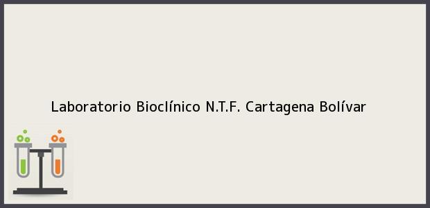 Teléfono, Dirección y otros datos de contacto para Laboratorio Bioclínico N.T.F., Cartagena, Bolívar, Colombia