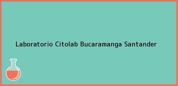 Teléfono, Dirección y otros datos de contacto para Laboratorio Citolab, Bucaramanga, Santander, Colombia