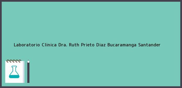 Teléfono, Dirección y otros datos de contacto para Laboratorio Clinica Dra. Ruth Prieto Diaz, Bucaramanga, Santander, Colombia