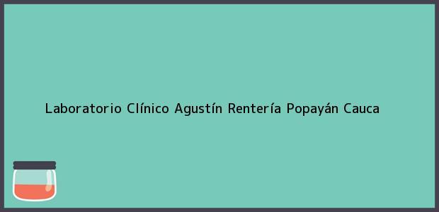 Teléfono, Dirección y otros datos de contacto para Laboratorio Clínico Agustín Rentería, Popayán, Cauca, Colombia