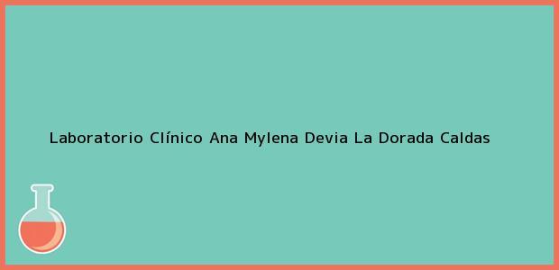 Teléfono, Dirección y otros datos de contacto para Laboratorio Clínico Ana Mylena Devia, La Dorada, Caldas, Colombia