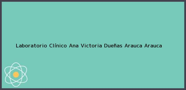 Teléfono, Dirección y otros datos de contacto para Laboratorio Clínico Ana Victoria Dueñas, Arauca, Arauca, Colombia