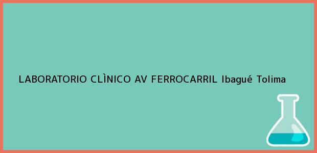 Teléfono, Dirección y otros datos de contacto para LABORATORIO CLÌNICO AV FERROCARRIL, Ibagué, Tolima, Colombia