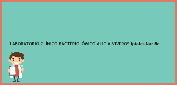 Teléfono, Dirección y otros datos de contacto para LABORATORIO CLÍNICO BACTERIOLÓGICO ALICIA VIVEROS, Ipiales, Nariño, Colombia