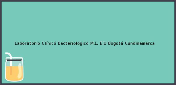 Teléfono, Dirección y otros datos de contacto para Laboratorio Clínico Bacteriológico M.L. E.U, Bogotá, Cundinamarca, Colombia